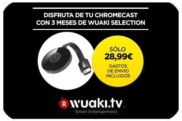 ¡¡Chollo!! Chromecast 2 + 3 meses suscripción WUAKI TV por sólo